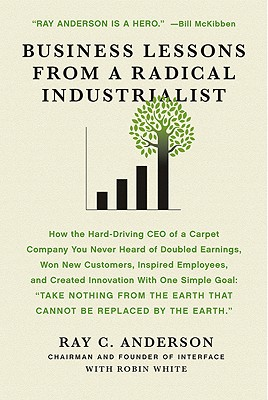 Business Lessons from a Radical Industrialist By Anderson, Ray C./ White, Robin